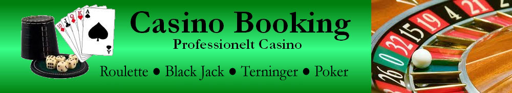 Casino Booking. Roulette, Black Jack, Poker & Terningespil.